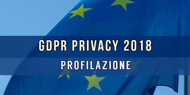 GDPR Privacy 2018 la profilazione