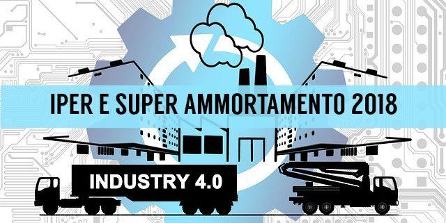 Industria 4.0 Iper e Super Ammortamento 2018