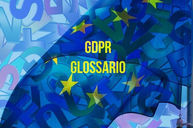 GDPR Privacy 2018 Glossario e Definizioni