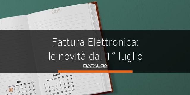Fattura Elettronica: tutte le novità che entrano in vigore dal 1° luglio 2019
